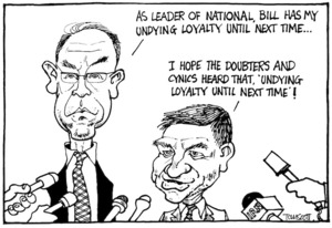 "Scott, Thomas, 1947- :""As leader of National, Bill has my undying loyalty until next time..."" ""I hope the doubters and cynics heard that 'Undying loyalty until next time!'"" Dominion Post, 10 April 2003."
