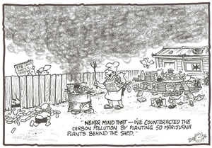 "Darroch, Bob, 1940- :""Never mind that - I've counteracted the carbon pollution by planting 50 marijuana plants behind the shed."" 3 December 2009"