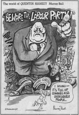 Ball, Murray Hone, 1939-2017 :'Beware the Labour Party!' 'I know - it's full of commies and undesirable people ...' New Zealand Times, May 1981.