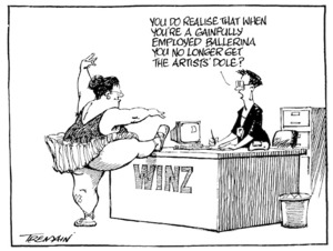 Tremain, Garrick, 1941-:You do realise that when you are a gainfully employed ballerina you no longer get the artists' dole? Otago Daily Times, 14 March 2002.
