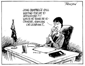 Tremain, Garrick, 1941- :'John Campbell's still waiting for me to apologise?!! Who's he think he is - Chinese, Samoan or lesbian? ... Otago Daily Times, 16 July 2002.