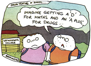 Bromhead, Peter, 1933- :Drug testing in school ... Imagine getting a D for maths and an A plus for drugs. Dominion, 26 June 2000.
