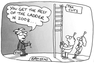 Bromhead, Peter, 1933- :'You get the rest of the ladder in 2008 ...' Tax cuts. Dominion, 20 May 2005.