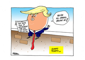"Humpty Dumpty - Donald Trump sits on the wall reading newspaper headline ""Top Dems talk of impeachment and jail for Trump"""
