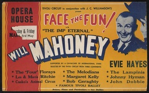 """Tivoli Circuit in conjunction with J C Williamson's present """"Face the fun!, with 'the Imp Eternal', Will Mahoney ... Evie Hayes [etc]. Opera House [2 &] 3 May [1940]. Wright & Jaques Ltd., printers, Albert St., Auckland [1940]. Poster"""