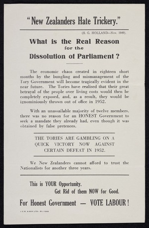 """New Zealand Labour Party: """"New Zealanders hate trickery"""" / S G Holland, Nov. 1949). What is the real reason for the dissolution of Parliament? [Printed by] J.C.E. & Son Ltd :51/1242 [1951]"""