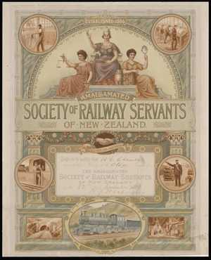 Amalgamated Society of Railway Servants of New Zealand :This is to certify that [W C Chambers] was admitted a member of the [Otago] Branch of the Amalgamated Society of Railway Servants of New Zealand on the [23rd] day of [December 1889. Signed M J Mack] General Secretary. Chch Press Co Ltd, lith. [ca 1910?]