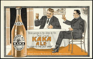 """W Strachan & Company :Drink success to the Allies in the best local - Kaka Ale, """"clear to the last drop"""". Brewed & bottled in New Zealand by W Strachan & Co., Dunedin. [ca 1914-1918]"""