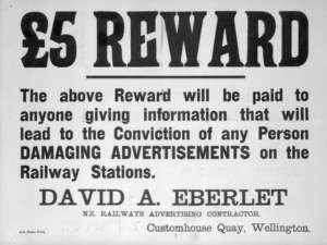 New Zealand Railways: Five pounds reward; the above reward will be paid to anyone giving information that will lead to the conviction of any person damaging advertisements on the Railway Stations / David Eberlet, N.Z. Railways Advertising Contractor. [Proof] 1906