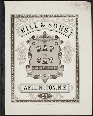 Charles Hill & Sons Ltd :Hill & Sons hat and cap manufacturers, Wellington, N.Z. 1897. McKee & Gamble, lith, Wellington. [Front cover]
