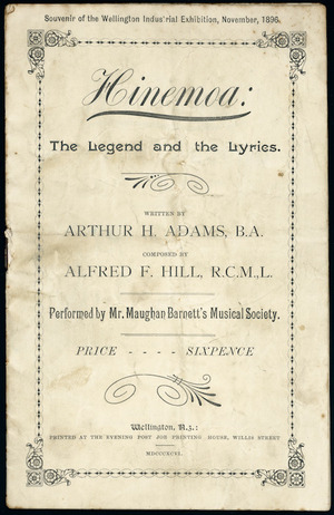 Hinemoa; the legend and the lyrics, written by Arthur H Adams, B.A., composed by Alfred F Hill, R.C.M.,L. Performed by Mr Maughan Barnett's Musical Society. First production, opening of the Wellington Industrial Exhibition, November 18, 1896. Souvenir of the Wellington Industrial Exhibition, November 1896. [Front cover]