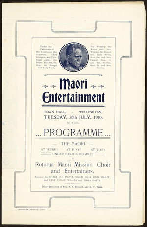 Maori entertainment, Town Hall, Wellington, Tuesday, 26th July 1910. Programme. The Maori at home! At play! At war! Under Pakeha regime! by Rotorua Maori Mission Choir and Entertainers. [Front cover. 1910]