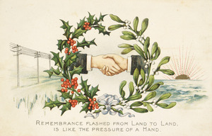 [Postcard]. Remembrance flashed from land to land is like the pressure of a hand. [Christmas postcard. ca 1900].