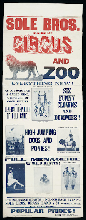 Sole Bros Circus :Sole Bros Australian Circus and Zoo. Everything new! As a tonic for a jaded mind, a reviver of good spirits and a general dispeller of dull care! Wright & Jaques Printers, Albert Street Auckland, [1921].