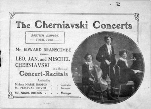 [His Majesty's Theatre (Wellington)] :The Cherniavski concerts, British Empire tour 1908. Mr Edward Branscombe presents Leo, Jan, and Mischel Cherniavski in a series of concert-recitals assisted by Madame Marie Hooton, contralto, Mr Percival Driver, baritone. Mr Nigel Brock, manager [His Majesty's Theatre Saturday January 23rd and Monday January 25th 1908].