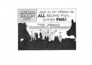 """...and in my dreams we ALL became pigs... guinea PIGS!"" The great economic experiment. Animal Farm #6. May, 2002."