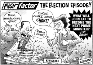 "Fear factor, the election episode!! ""Mmph, mmph...chomp, glorp!! smack, smack!"" 'Interest-free student loans', 'Kiwisaver', 'Kiwibank'. ""Choke, choke, choke, CHOKE!"" 'What will John eat to become the next Prime Minister? Stay tuned!' 2 February, 2008"