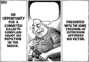 An opportunity for a convicted killer to complain about his depiction in the media. Presented with the same freedom of expression afforded his victim. 12 April, 2007.