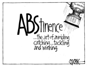 Winter, Mark 1958- :ABStinence... the art of avoiding catching... tackling and winning. 28 August 2011