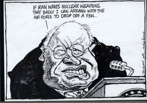 """If Iran wants nuclear weapons that badly I can arrange with the Air Force to drop off a few..."""" 24 October, 2007"""