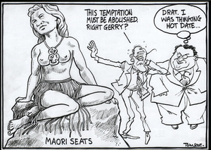 "Maori seats. ""This temptation must be abolished, right Gerry?"" ""Drat. I was thinking hot date..."" 4 May, 2006."