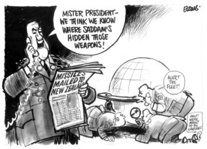 Evans, Malcolm, 1945- :Mister President - we think we know where Saddam's hidden those weapons! New Zealand Herald, 22 May 2003.
