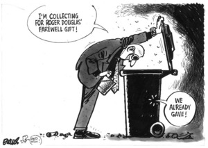 Evans, Malcolm 1945-:I'm collecting for Roger Douglas' farewell gift! We already gave! New Zealand Herald, 12 March 2001.