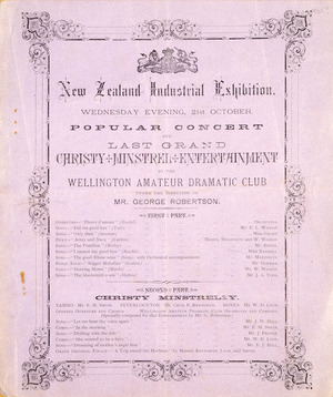 New Zealand Industrial Exhibition :Wednesday evening, 21st October. Popular concert and last grand Christy Minstrel Entertainment by the Wellington Amateur Dramatic Club under the direction of Mr George Robertson. [Programme flyer. 1885].