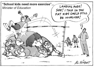"""""""School kids need more exercise""""... Minister of Education. """"Landing pads! See! I told ya you fat kids could still be involved!"""" 8 October, 2004"""