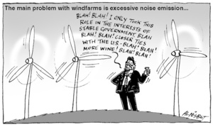 "The main problem with windfarms is excessive noise emission... ""Blah! Blah! I only took this role in the interests of stable government, blah blah! Blah! Closer ties with the U.S. - Blah! Blah! More wine! Blah! Blah!"" 22 November, 2005"