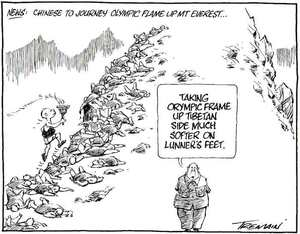 "News. Chinese to journey Olympic flame up Mt Everest... ""Taking Orympic frame up Tibetan side much softer on lunner's feet."" 19 March, 2008"