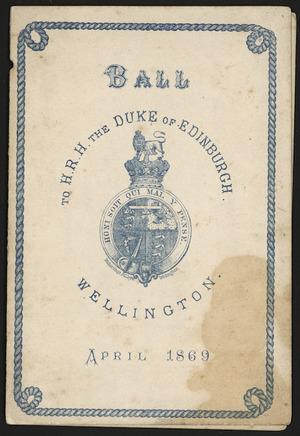 Ball to H. R. H. Duke of Edinburgh, Wellington, April 1869 / Richardson & Lloyd, Wellington [engraver. Programme cover]. 1869.