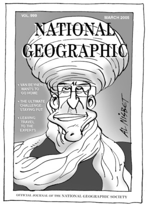 Vol. 999, March 2005. NATIONAL GEOGRAPHIC. van Beynen wants to go home. The ultimate challenge; staying put. Leaving travel to the experts. Official journal of the National Geographic Society. 24 March, 2005