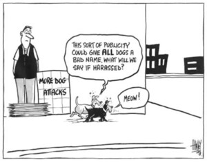 """More dog attacks. """"This sort of publicity could give ALL dogs a bad name. What will we say if harassed? """"Meow!"""" 5 February, 2003."""