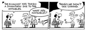 """The economy has taken a downturn due to the invisibles."" ""What are invisibles?"" ""Things we didn't see coming."" 18 April, 2006."