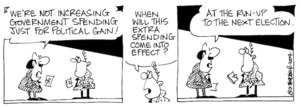 Fletcher, David, 1952- :'We're not increasing government spending just for political gain!' 'When will this extra spending come into effect?' 'At the run-up to the next election.' Dominion Post, 17 January 2004.