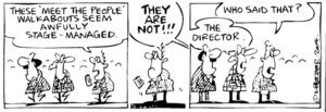 """Fletcher, David, 1952- :'These """"meet the people"""" walkabouts seem awfully stage-managed.' 'They are not!!!' 'Who said that?' ' The director.' Dominion Post, 6 October 2004."""