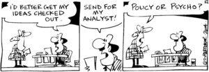 Fletcher, David, 1952- :'I'd better get my ideas checked out. Send for my analyst!' 'Policy of psycho?' The Dominion Post, 21 July 2004.