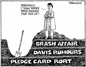 """Brash affair. Davis rumours. Pledge card rort. """"Personally, I think there's been enough mud dug up!"""" 19 September, 200"""
