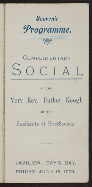 Complimentary social to the Very Rev Father Keogh by the residents of Eastbourne. Pavilion, Days Bay, Friday June 18 1909. Souvenir programme.