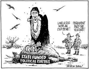 "State funded political parties. ""Like a dog with an old bone!"" ""Persistent bird the vulture!"" 3 September, 2008"