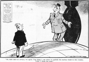 Minhinnick, Gordon (Sir), 1902-1992 :Ah, mon ami - as always, we agree. You think I am about to explode the nuclear bomb in this vicinity. Voila! I think the same!. France - N.Z. always in accord... 28 July 1964.