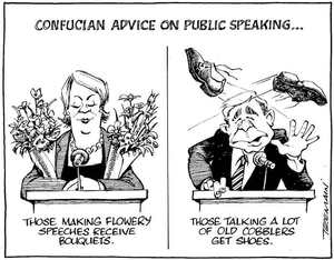 Confucian advice on public speaking... Those making flowery speeches receive bouquets, those talking a lot of old cobblers get shoes. 15 December, 2008.