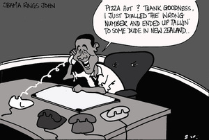 "Obama rings John. ""Pizza Hut? Thank goodness. I just dialled the wrong number and ended up talkin' to some dude in New Zealand."" 15 May 2009"