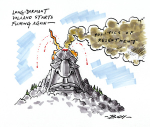 Long-dormant volcano starts fuming again - Politics of resentment