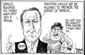 """Israel's blockade has turned Gaza strip into a prison... Pakistan should not be allowed to promote and export terror..."" ""You can't talk this honestly Prime Minister, it might catch on..."" 6 August 2010"