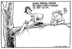 Scott, Thomas, 1947- :'Nothing personal, Tariana, but when a limb's diseased it's best cut off...' 'Go for it...' Dominion Post, 29 April 2004.