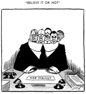 Hill, John Cecil, 1889-1974 :Believe it or not. War Cabinet. Auckland Star, 17 July 1940.