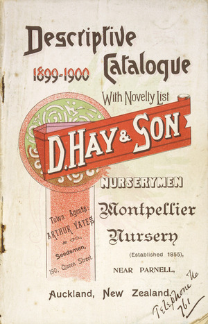 D Hay & Son, Nurserymen :Descriptive catalogue 1899-1900, with novelty list. Montpellier Nursery near Parnell, Auckland, New Zealand. [Front cover]. 1899.