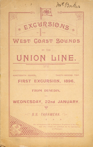 Union Steam Ship Company of New Zealand Limited :Excursions to the West Coast Sounds by the Union Line. Nineteenth season, thirty-second trip. First excursion, 1896, from Dunedin on Wednesday, 22 January. S.S. Tarawera. [Cover of booklet]. 1896.